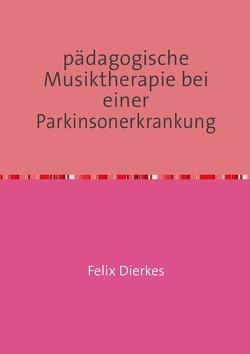 pädagogische Musiktherapie in der Neurorehabilitation / pädagogische Musiktherapie bei einer Parkinsonerkrankung von Dierkes,  Felix