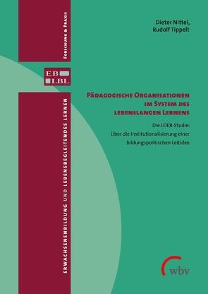 Pädagogische Organisationen im System des lebenslangen Lernens von Nittel,  Dieter, Schütz,  Julia, Tippelt,  Rudolf, Wahl,  Johannes