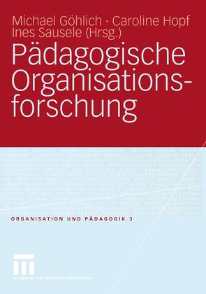 Pädagogische Organisationsforschung von Göhlich,  Michael, Hopf,  Caroline, Sausele,  Ines