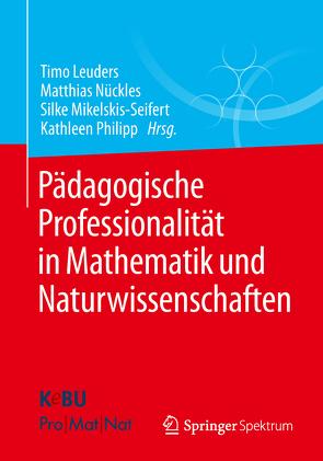 Pädagogische Professionalität in Mathematik und Naturwissenschaften von Leuders,  Timo, Mikelskis-Seifert,  Silke, Nückles,  Matthias, Philipp,  Kathleen