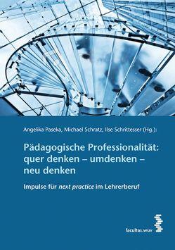 Pädagogische Professionalität: quer denken – umdenken – neu denken von Paseka,  Angelika, Schratz,  Michael, Schrittesser,  Ilse