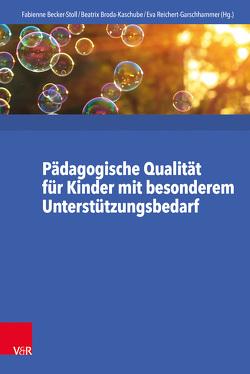 Pädagogische Qualität für Kinder mit besonderem Unterstützungsbedarf von Becker-Stoll,  Fabienne, Broda-Kaschube,  Beatrix, Reichert-Garschhammer,  Eva