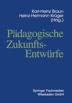 Pädagogische Zukunftsentwürfe von Braun,  Karl-Heinz