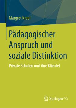 Pädagogischer Anspruch und soziale Distinktion von Kraul,  Margret