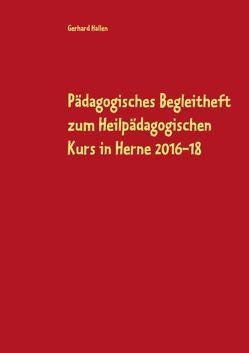 Pädagogisches Begleitheft zum Heilpädagogischen Kurs in Herne 2016-18 von Hallen,  Gerhard