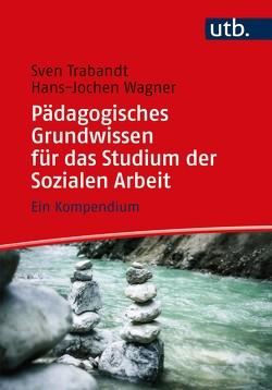 Pädagogisches Grundwissen für das Studium der Sozialen Arbeit von Trabandt,  Sven, Wagner,  Hans-Jochen