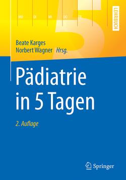 Pädiatrie in 5 Tagen von Karges,  Beate, Wagner,  Norbert