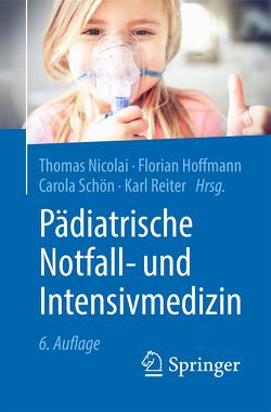 Pädiatrische Notfall- und Intensivmedizin von Hoffmann,  Florian, Nicolai,  Thomas, Reiter,  Karl, Schön,  Carola