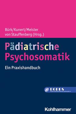 Pädiatrische Psychosomatik von Bürk,  Guido, Kunert,  Dieter, Meister,  Jochen, von Stauffenberg,  Maya