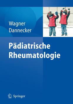 Pädiatrische Rheumatologie von Dannecker,  Günther, Wagner,  Norbert