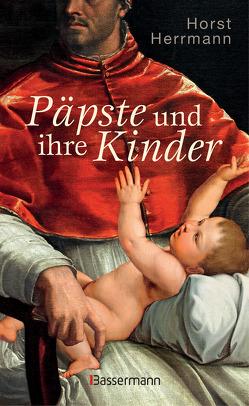 Päpste und ihre Kinder. Die etwas andere Papstgeschichte von Herrmann,  Horst