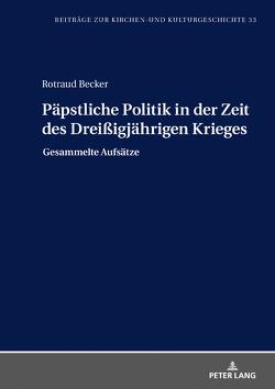 Päpstliche Politik in der Zeit des Dreißigjährigen Krieges von Becker,  Rotraud