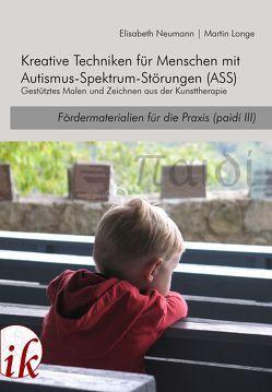 paidi (3) – Kreative Techniken für Menschen mit Autismus-Spektrum-Störungen (ASS) von Longe,  Martin, Neumann,  Elisabeth