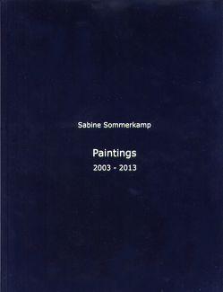 Paintings 2003 – 2013 von Sommerkamp,  Sabine