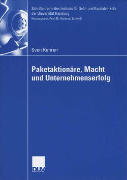 Paketaktionäre, Macht und Unternehmenserfolg von Kehren,  Sven, Schmidt,  Prof. Dr. Hartmut