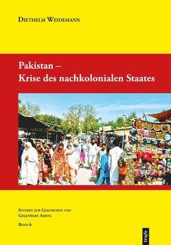 Pakistan – Krise des nachkolonialen Staates von Weidemann,  Diethelm