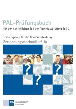 PAL-Prüfungsbuch für den schriftlichen Teil der Abschlussprüfung Teil 2 – Zerspanungsmechaniker/-in von Pál
