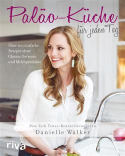 Paläo-Küche für jeden Tag von Walker,  Danielle