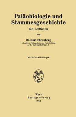 Paläobiologie und Stammesgeschichte von Ehrenberg,  Kurt