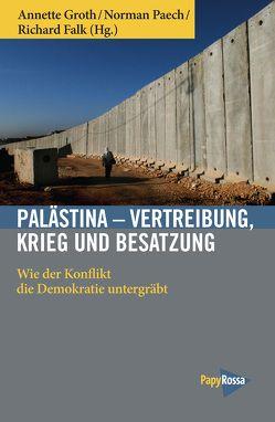 Palästina – Vertreibung, Krieg und Besatzung von Falk,  Richard, Groth,  Annette, Paech,  Norman