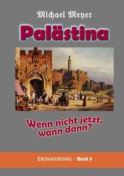 Palästina – Wenn nicht jetzt, wann dann? von Meyer,  Michael