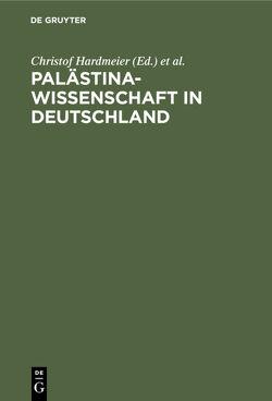 Palästinawissenschaft in Deutschland von Hardmeier,  Christof, Neumann,  Thomas