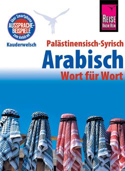 Palästinensisch-Syrisch-Arabisch – Wort für Wort: Kauderwelsch-Sprachführer von Reise Know-Ho von al-Ghafari,  Iyad, Leu,  Hans