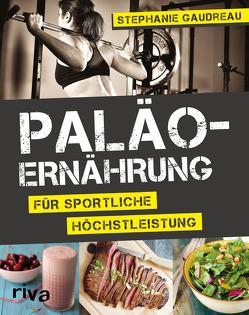 Paläo-Ernährung für sportliche Höchstleistung von Gaudreau,  Stephanie