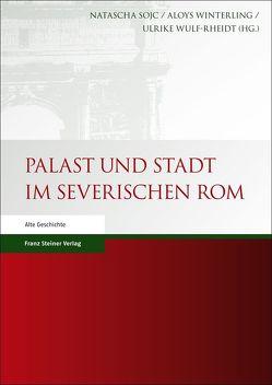Palast und Stadt im severischen Rom von Sojc,  Natascha, Winterling,  Aloys, Wulf-Rheidt,  Ulrike