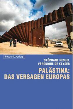 Palästina: das Versagen Europas von Bokelmann,  Ulrike, De Keyser,  Véronique, Heber-Schärer,  Barbara, Hessel,  Stéphane