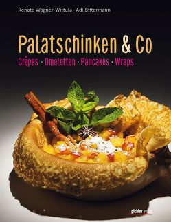 Palatschinken & Co. von Bittermann,  Adi, Pöschl,  Arnold, Wagner-Wittula,  Renate