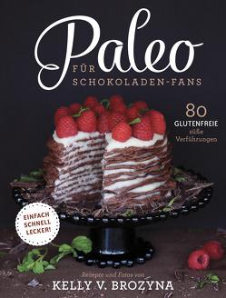 Paleo für Schokoladen-Fans von Brozyna,  Kelly V., Irgang,  Birgit