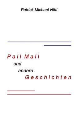Pall Mall und andere Geschichten von Nitti,  Patrick M