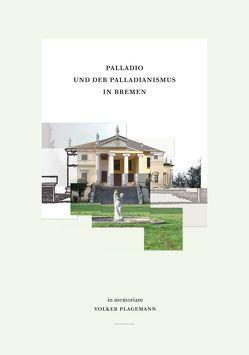 Palladio und der Palladianismus in Bremen von Bremer Zentrum für Baukultur, Müller,  Michael, Plagemann,  Familie, Plagemann,  Volker, Schneede,  Uwe M., Schulze,  Gerd, Syring,  Eberhard
