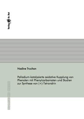 Palladium-katalysierte oxidative Kupplung von Phenolen mit Phenylcarbamaten und Studien zur Synthese von (+)-Tetrandrin von Truchan,  Nadine