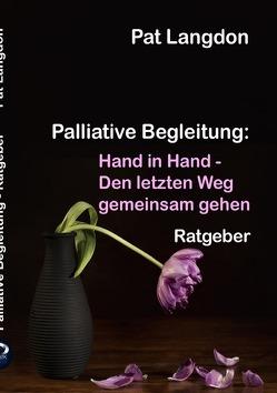 Palliative Begleitung – Hand in Hand – Den letzten Weg gemeinsam gehen von Köhler,  Markus, Langdon,  Pat
