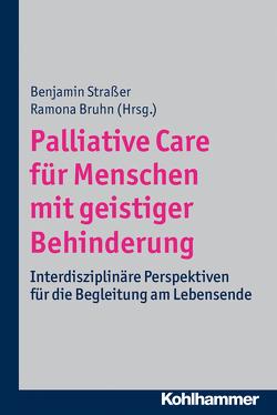 Palliative Care für Menschen mit geistiger Behinderung von Bruhn,  Ramona, Straßer,  Benjamin