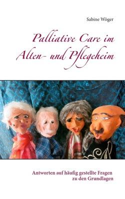 Palliative Care im Alten- und Pflegeheim von Wöger,  Sabine