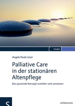 Palliative Care in der stationären Altenpflege von Löser,  Angela Paula