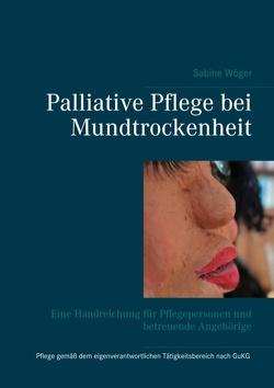 Palliative Pflege bei Mundtrockenheit von Wöger,  Sabine