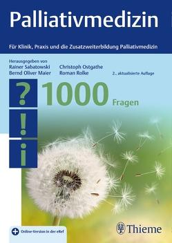 Palliativmedizin – 1000 Fragen von Maier,  Bernd Oliver, Ostgathe,  Christoph, Rolke,  Roman, Sabatowski,  Rainer