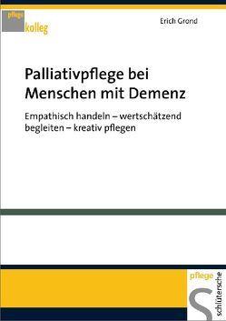 Palliativpflege bei Menschen mit Demenz von Grond,  Erich