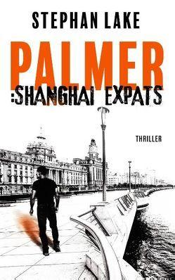 Palmer: Shanghai Expats von Lake,  Stephan