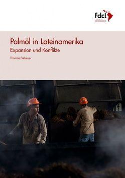 Palmöl in Lateinamerika von Fatheuer,  Thomas