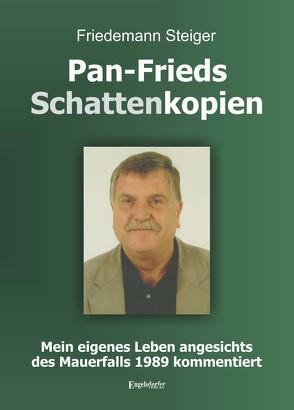 Pan-Frieds Schattenkopien von Steiger,  Friedemann