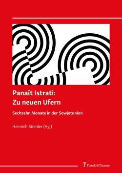 Panaït Istrati: Zu neuen Ufern. Sechzehn Monate in der Sowjetunion. von Istrati,  Panait, Stiehler,  Heinrich