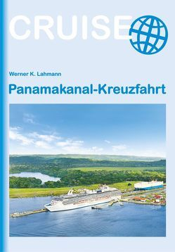Panamakanal-Kreuzfahrt von Lahmann,  Werner K.