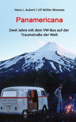 Panamericana – Zwei Jahre mit dem VW-Bus auf der Traumstraße der Welt von Aubert,  Hans J, Müller-Moewes,  Ulf