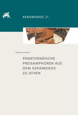 Panathenäische Preisamphoren aus dem Kerameikos zu Athen von Eschbach,  Norbert