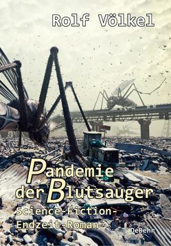 Pandemie der Blutsauger – Science-Fiction-Endzeit-Roman von Völkel,  Rolf